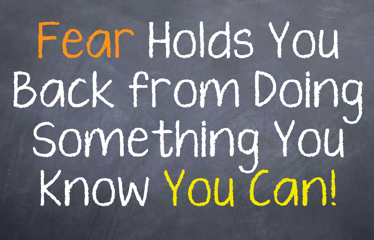 Motivational Saying that fear can hold you back from doing and achieving things you know you can