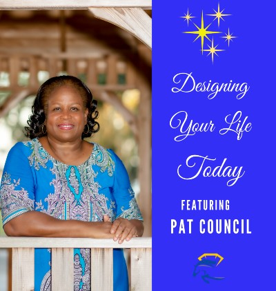 Pat Council Podcast Designing Your Life Today